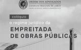 """Colóquio """"O Regime Jurídico da Empreitada de Obras Públicas"""""""