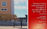 O Direito Fiscal Internacional e Europeu e Jurisprudência do TJUE – 2019 (e-book)