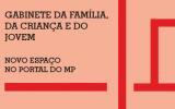 Gabinete da Família, da Criança e do Jovem - novo espaço no Portal do MP