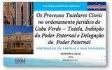 Os processos Tutelares Cíveis no ordenamento jurídico de Cabo Verde – tutela, inibição do poder paternal e delegação do poder paternal